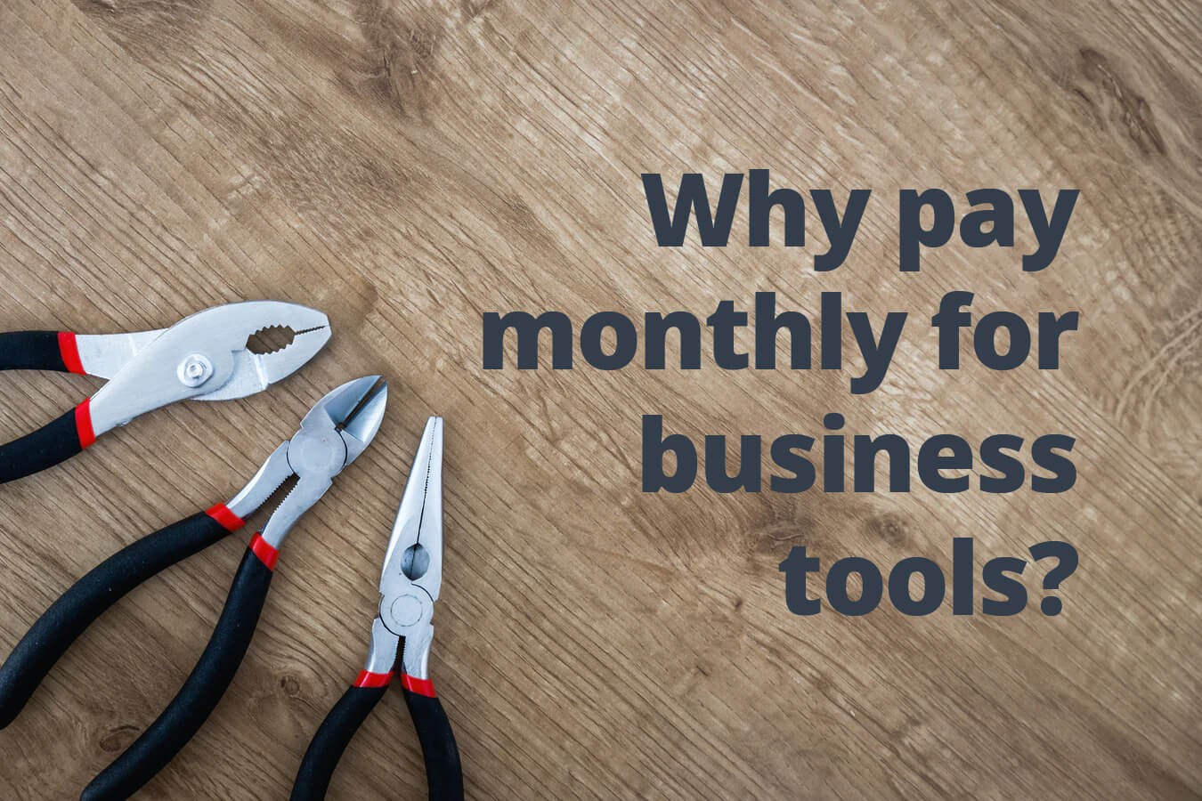 Why pay monthly for business tools?
